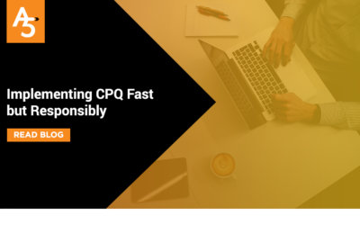 Implementing CPQ Fast but Responsibly