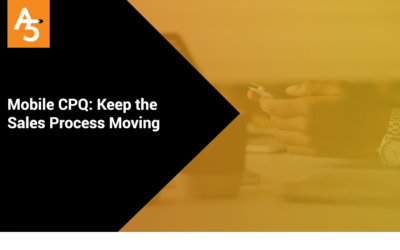 Mobile CPQ: Keep the Sales Process Moving throughout the Entire Sales Funnel